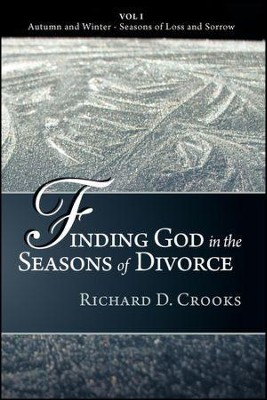 Finding God in the Seasons of Divorce: Vol I - Autumn and Winter - Seasons of Loss and Sorrow  -     By: Richard D. Crooks