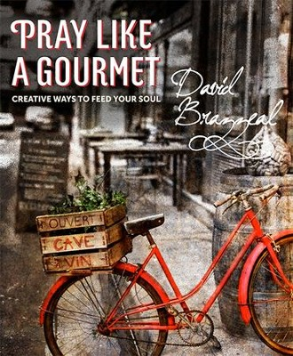 Pray Like a Gourmet: Creative Ways to Feed Your Soul - eBook  -     By: David Brazzeal