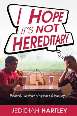 I Hope It's Not Hereditary: The mostly true stories of my father Bob Hartley - eBook  -     By: Jedidiah Hartley