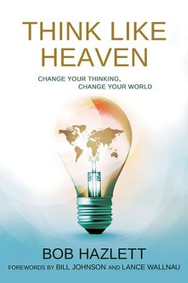 Think Like Heaven: Change Your Thinking, Change Your World - eBook  -     By: Bob Hazlett