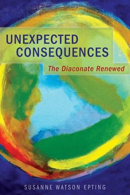 Unexpected Consequences: The Diaconate Renewed - eBook  -     By: Susanne Watson Epting