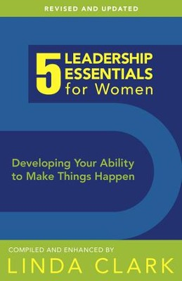 5 Leadership Essentials for Women, Revised Edition: Developing Your Ability to Make Things Happen - eBook  -     By: Linda Clark