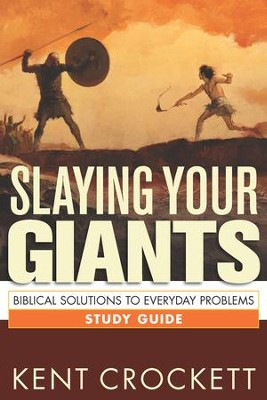 Slaying Your Giants: Biblical Solutions to Everyday Problems Study Guide - eBook  -     By: Kent Crockett