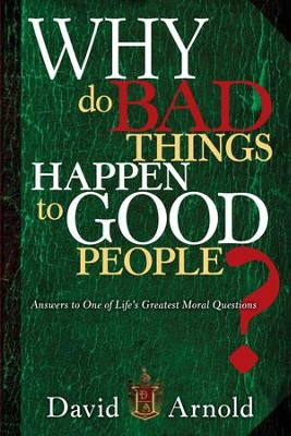 Why Do Bad Things Happen To Good People: Answers to One of Life's Greatest Moral Questions - eBook  -     By: David Arnold