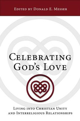 Celebrating God's Love: Living Into Christian Unity and Interreligious Relationships - eBook  -     Edited By: Donald E. Messer