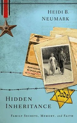 Hidden Inheritance: Family Secrets, Memory, and Faith - eBook  -     By: Heidi B. Neumark