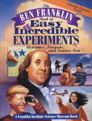 The Ben Franklin Book of Easy and Incredible Experiments: Activities, Projects and Science Fun  -     Edited By: Lisa Jo Rudy     By: Lisa Jo Rudy, ed.; Cheryl Kirk Noll, illus.     Illustrated By: Cheryl Kirk Noll