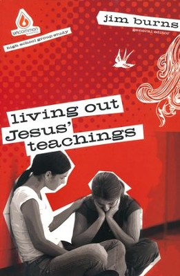 Living Out Jesus' Teachings: High School Group Study  -     By: Jim Burns Ph.D.