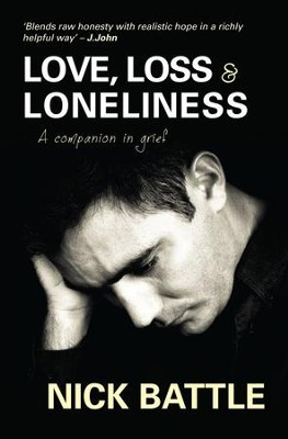 Love, Loss & Loneliness: A Companion in Grief - eBook  -     By: Nick Battle