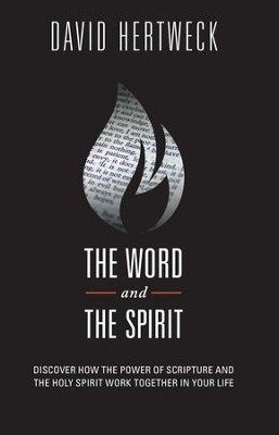 The Word and the Spirit: Discover How the Power of Scripture and the Holy Spirit Work Together in Your Life - eBook  -     By: David Hertweck