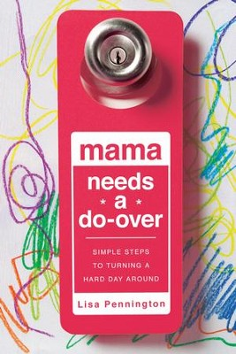 Mama Needs a Do-Over: Simple Steps to Turning a Hard Day Around - eBook  -     By: Lisa Pennington