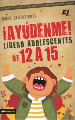 ¡Ayúdenme! Lidero Adolescentes de 12 a 15  (Help! I'm a Junior High Youth Worker!)  -     By: Zondervan