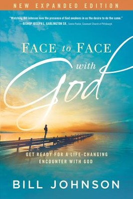 Face to Face With God: Get Ready for a Life-Changing Encounter with God - eBook  -     By: Bill Johnson