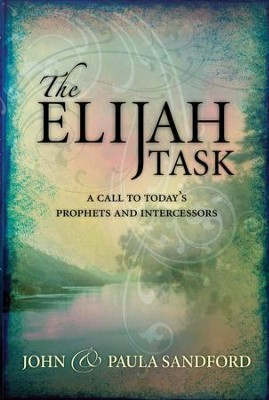 The Elijah Task: A handbook for prophets and intercessors (and for those who seek to understand these vital ministries) - eBook  -     By: John Loren Sandford, Paula Sandford