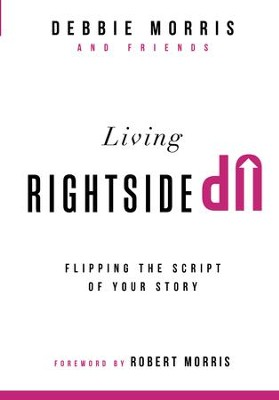 Living Rightside Up: Flipping the Script of Your Story - eBook  -     By: Debbie Morris