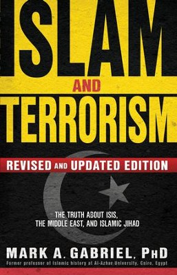 Islam and Terrorism (Revised and Updated Edition): The Truth About ISIS, the Middle East and Islamic Jihad - eBook  -     By: Mark A. Gabriel