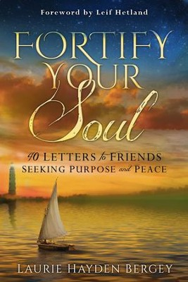Fortify Your Soul: 40 Letters to Friends Seeking Purpose and Peace - eBook  -     By: Laurie Hayden Bergey