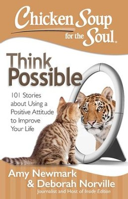 Chicken Soup for the Soul: Think Possible: 101 Stories about Using a Positive Attitude to Improve Your Life - eBook  -     By: Amy Newmark, Deborah Norville