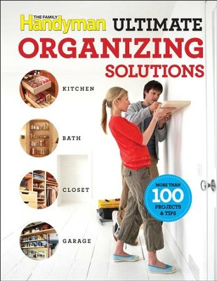 Family Handyman Ultimate Organizing Solutions - eBook  -     By: Editors of Family Handyman