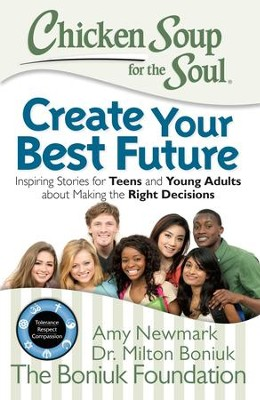 Chicken Soup for the Soul: Create Your Best Future: Inspiring Stories for Teens and Young Adults about Making Good Decisions - eBook  -     By: Amy Newmark