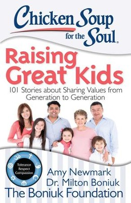 Chicken Soup for the Soul: Raising Great Kids: 101 Stories about Sharing Values from Generation to Generation - eBook  -     By: Amy Newmark