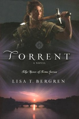 Torrent, River of Time Series #3   -     By: Lisa Bergren