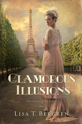 Glamorous Illusions, Grand Tour Series #1   -     By: Lisa Bergren