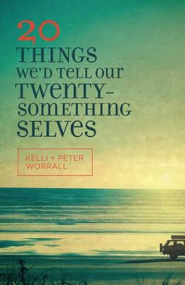 20 Things We'd Tell Our Twenty-Something Selves - eBook  -     By: Kelli Worrall, Peter Worrall