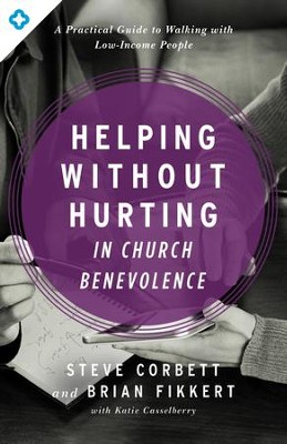 Helping Without Hurting in Church Benevolence: A Practical Guide to Walking with Low-Income People - eBook  -     By: Steve Corbett, Brian Fikkert