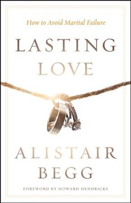 Lasting Love: How to Avoid Marital Failure - eBook  -     By: Alistair Begg, Howard G. Hendricks