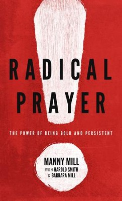 Radical Prayer: The Power of Being Bold and Persistent - eBook  -     By: Manny Mill, Harold Smith