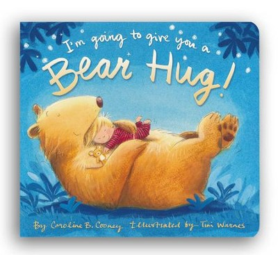 I'm Going to Give You a Bear Hug!  -     By: Caroline B. Cooney     Illustrated By: Tim Warnes