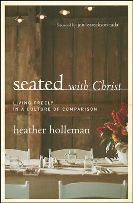 Seated: Living Freely in a Culture of Comparison - eBook  -     By: Heather Holleman