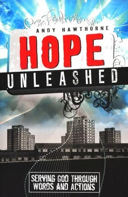 Hope Unleashed: Serving God Through Words and Actions  -     By: Andy Hawthorne