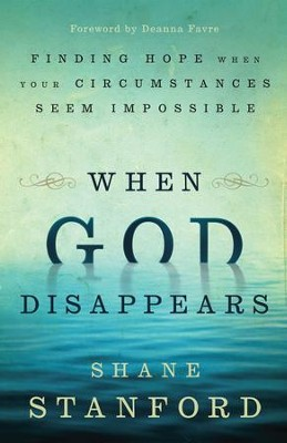 When God Disappears: Finding Hope When Your Circumstances Seem Impossible - eBook  -     By: Shane Stanford