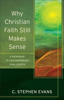 Why Christian Faith Still Makes Sense (Acadia Studies in Bible and Theology): A Response to Contemporary Challenges - eBook  -     By: C. Stephen Evans