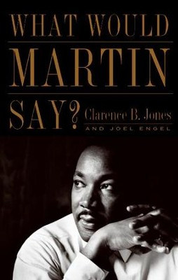 What Would Martin Say? - eBook  -     By: Clarence B. Jones
