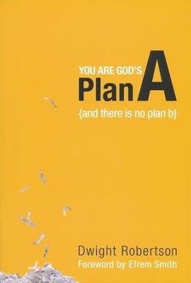 You Are God's Plan A: And There Is No Plan B   -     By: Dwight Robertson