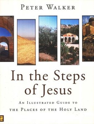 In the Steps of Jesus: An Illustrated Guide to the  Places of the Holy Land - Slightly Imperfect  -