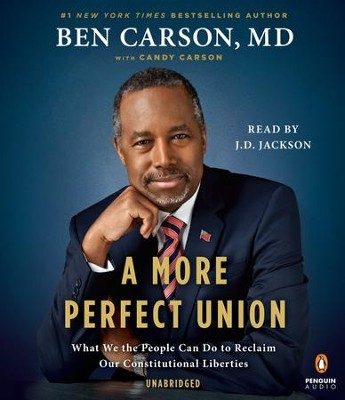 A More Perfect Union: What We the People Can Do to Reclaim Our Constitutional Liberties, Audiobook on CD  -     By: Ben Carson M.D., Candy Carson