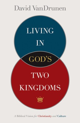 Living in God's Two Kingdoms: A Biblical Vision for Christianity and Culture - eBook  -     By: David Vandrunen