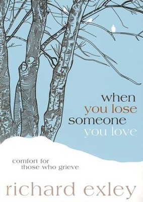 When You Lose Someone You Love: Comfort for Those Who   Grieve  -     By: Richard Exley