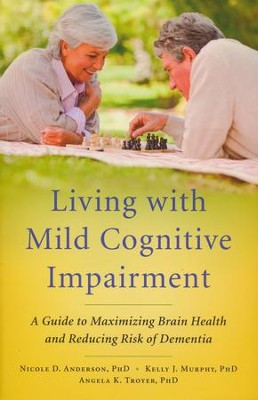 Living with Mild Cognitive Impairment: A Guide to Maximizing Brain Health and Reducing Risk of Dementia  -     By: Nicole D. Anderson, Kelly J. Murphy, Angela K. Troyer