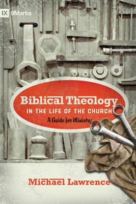 Biblical Theology in the Life of the Church: A Guide for Ministry - eBook  -     By: Michael Lawrence