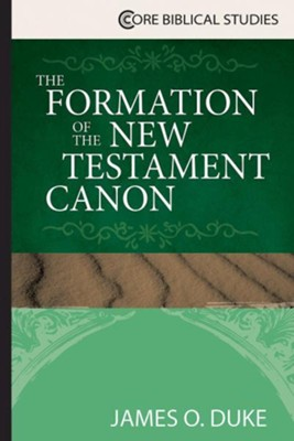 The Formation of the New Testament Canon  -     By: James O. Duke