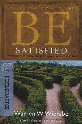 Be Satisfied (Ecclesiastes)  -     By: Warren W. Wiersbe