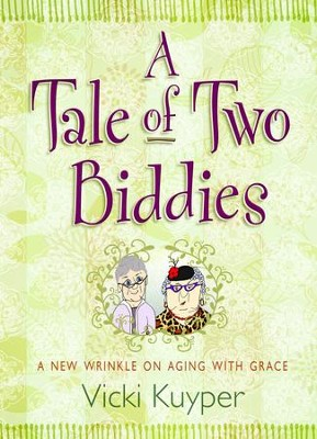 A Tale of Two Biddies: A New Wrinkle on Aging with Grace - eBook  -     By: Vicki Kuyper