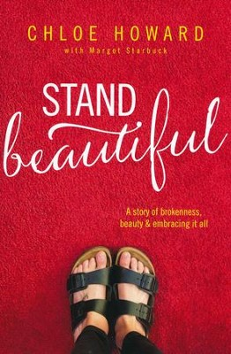 Stand Beautiful: A Story of Brokenness, Beauty & Embracing it All  -     By: Chloe Howard