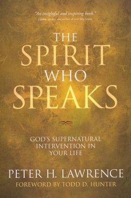 The Spirit Who Speaks: God's Supernatural Intervention in Your Life  -     By: Peter Lawrence