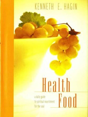 Health Food: A Daily Guide to Spiritual Nourishment for the Soul   -     By: Kenneth E. Hagin